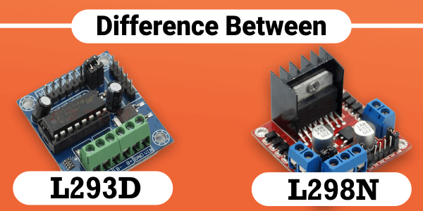 Difference Between L293D and L298N Motor Driver