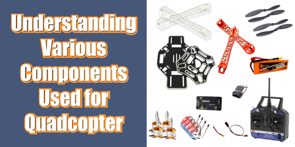 Understanding Various Components UsUnderstanding Various Components Used for Quadcopter