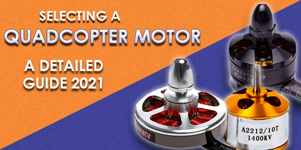 Selecting Quadcopter Motor: A Detailed Guide 2021