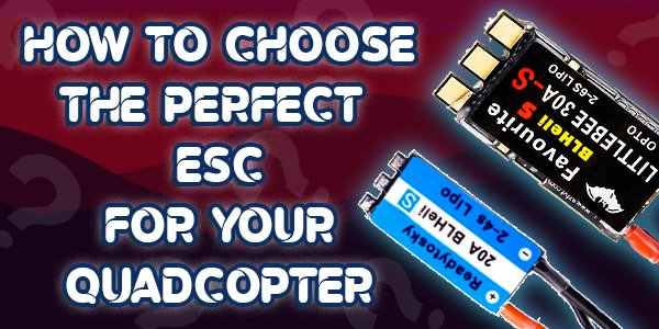 How to choose ESC for your Quadcopter