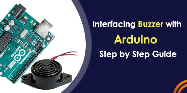Interfacing of Buzzer with Arduino Step by Step Guide