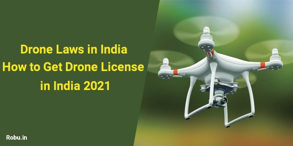 Drone Laws in India - How to Get Drone License in India - 2021